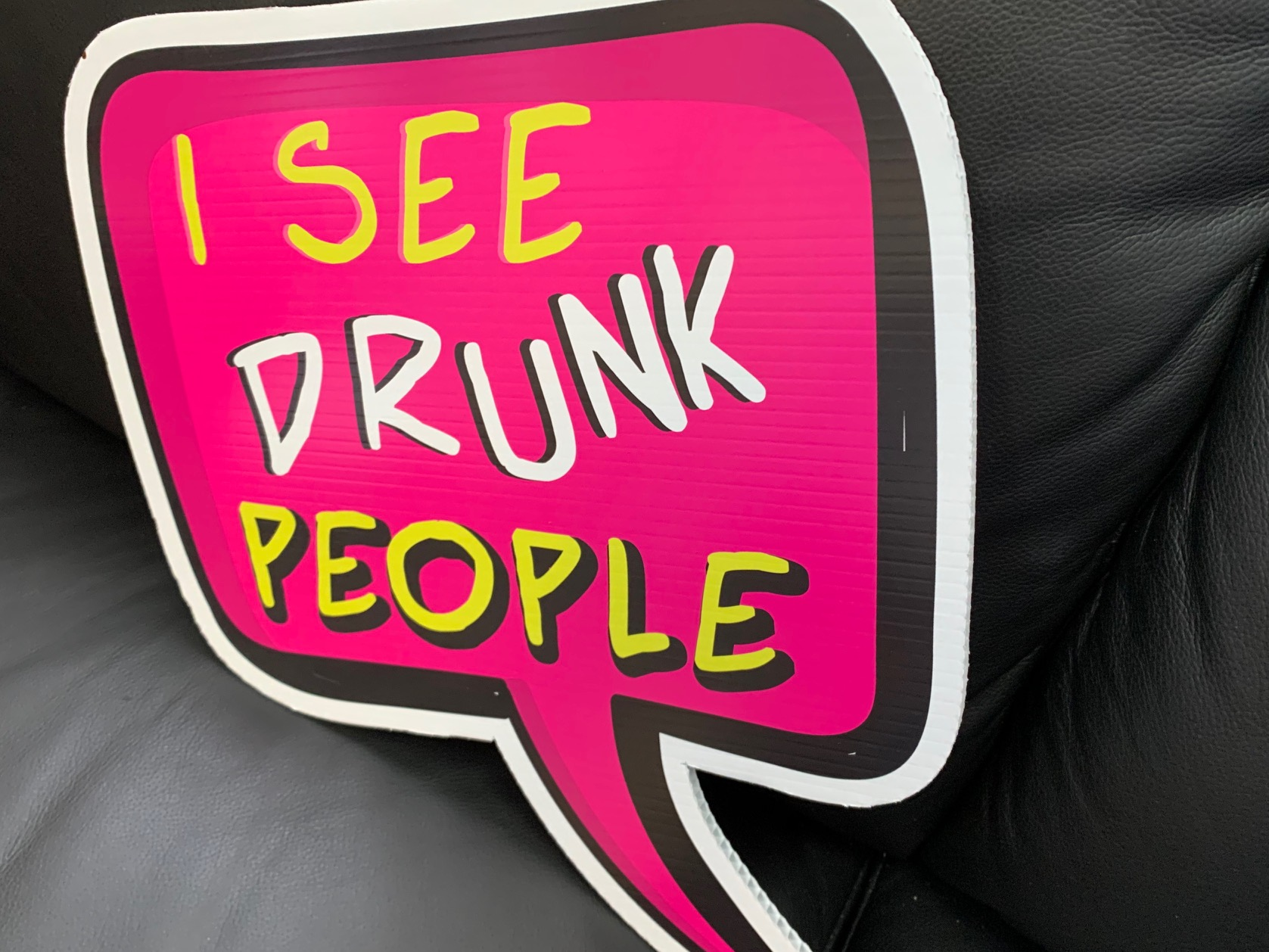 "Custom Cut-out of Corflute sign with one sided print saying ""I See Drunk People"""